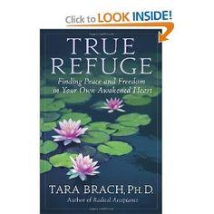 True Refuge: Finding Peace and Freedom in Your Own Awakened Heart: Tara Brach: 9780553807622: Amazon.com: Books