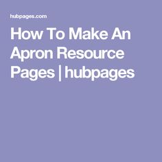 How To Make An Apron Resource Pages | hubpages