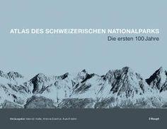 Haller, Heinrich / Eisenhut, Antonia / Haller, Rudolf «Atlas des Schweizerischen Nationalparks. Die ersten 100 Jahre» | 978-3-258-07902-8 | www.haupt.ch