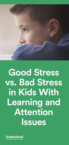When someone says they're stressed, it's usually not a positive thing. But stress isn't always bad. There's good stress, too. And it can help kids with learning and attention issues rise to challenges, resolve problems and build confidence.