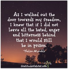 Leave the anger, hatred and bitterness behind. What a courageous act. Visit us at: www.GratitudeHabitat.com #anger #inspirational-quote #Nelson-Mandela
