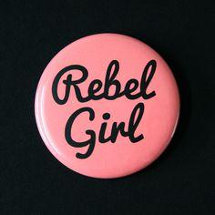 Rebel Girl - Feminist Riot Grrrl Pinback Button Badge by CandyPunkCo on Etsy https://www.etsy.com/listing/190064061/rebel-girl-feminist-riot-grrrl-pinback