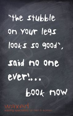 """""""The stubble on your legs looks so good"""" ...said no one ever!! book now http://www.waxed.com.au/book.html"""