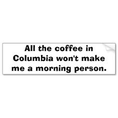 All the coffee in Columbia won't make me a morning person. #coffee