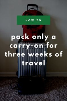 How To Pack Only A Carry-On For Three Weeks Of Travel