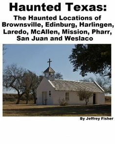 Haunted Texas: The Haunted Locations of Brownsville, Edinburg, Harlingen, Laredo, McAllen, Mission, Pharr, San Juan and Weslaco by Jeffrey Fisher. $2.99. 32 pages