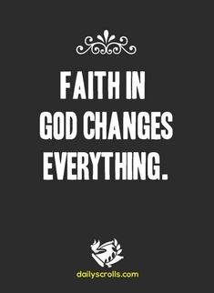 Without faith, there is no change.