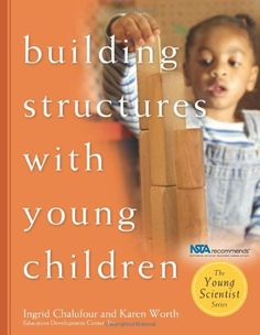 Building Structures with Young Children (Young Scientist Series): Ingrid Chalufour, Karen Worth ≈≈ Working With Children, Children And Family, Young Children, Science Inquiry, Physical Science, Science Fun, Science Resources, Science Activities, Reggio Emilia Approach