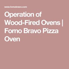 Operation of Wood-Fired Ovens | Forno Bravo Pizza Oven