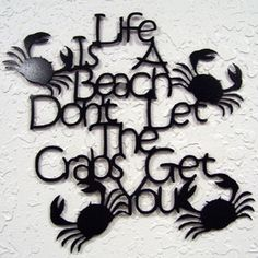 Life Is A Beach Don't Let the Crabs get you