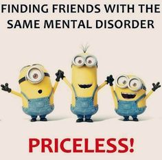 Finding friends with the same mental disorder... Priceless