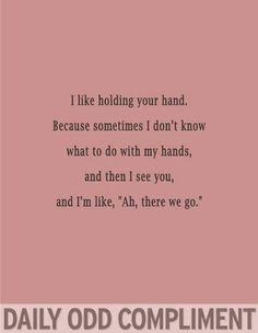 Daily Odd Compliment - this make me smile! Daily Odd, Quotes To Live By, Me Quotes, Funny Quotes, Funny Boyfriend Quotes, Hand Quotes, Funny Memes, That's Hilarious, Crush Quotes