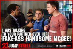 21 jumpstreet!!!  LOVE this movie!