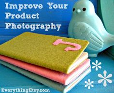 Improve Your Product Photography...make your photos pop!  {5 DIY Tutorials}