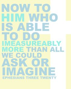 Eph. 3:20..we often forget that God will give us things in our life that are better than anything we could ever dream of
