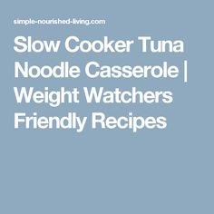 Slow Cooker Tuna Noodle Casserole | Weight Watchers Friendly Recipes