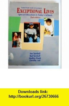 Student Study Guide to Accompany Exceptional Lives Special Education in Todays Schools (9780139977015) Dorothy Leal, Ann Turnbull, Rud Turnbull, Marilyn Shank , ISBN-10: 0139977015  , ISBN-13: 978-0139977015 ,  , tutorials , pdf , ebook , torrent , downloads , rapidshare , filesonic , hotfile , megaupload , fileserve