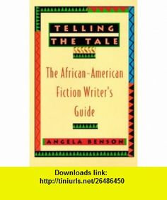 Telling the Tale The African-American Fiction Writers Guide (9780425170540) Angela Benson , ISBN-10: 0425170543  , ISBN-13: 978-0425170540 ,  , tutorials , pdf , ebook , torrent , downloads , rapidshare , filesonic , hotfile , megaupload , fileserve