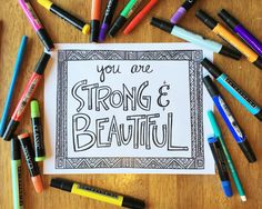 Adult Coloring Page - You are Strong and Beautiful - Printable Coloring Page for Adults  Brighten your day with this inspirational PDF printable coloring page! Each coloring page is drawn by hand with detailed patterns to add depth and complexity. Perfect for adults looking to unleash their creativity! Your purchase includes a download of this PDF file to print at home. Every coloring page is designed for letter sized paper (8.5 x 11 inches), and includes a margin to allow for easy printing…
