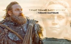 Game of Thrones .  .  . If Tormund dies before making babies with Brienne WE RIOT! #shipit Brienne x Tormund #GameofThrones