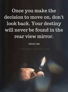 Move on quotes, Mandy Hale Quotes, Once you make the decision to move on, don't look back. Your destiny will never be found in the rear view mirror. Never Look Back Quotes, Looking Back Quotes, Spiritual Quotes, Positive Quotes, Motivational Quotes, Inspirational Quotes, Mandy Hale Quotes, Mirror Quotes, Quotes About Moving On