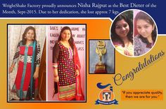 Weightshake Factory proudly announces Nisha Rajput as the Best Dieter of the Month Sept. 2015.Due to her dedication, she lost more than 7 kgs and still going on  To Join our Different Diet Chart Packages: Call or Whatsapp us @ +919953329177.  To get the daily Weight Loss Tips as well as many other health awareness. Connect with us on facebook. Here is the link: https://www.facebook.com/health.wellness.coach1.   For Offers: Call or Whatsapp us on +919953329177, +919599230890