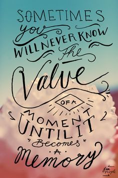 Sometimes you will never know the value of a #moment until it becomes a #memory | Pinned by Itzy Ritzy | #quotes #wisdom #thoughts #life