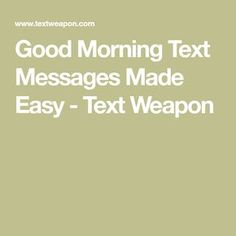 Good Morning Text Messages Made Easy - Text Weapon