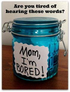 """""""Mom, I'm Bored"""" Jar...a way to deal with it when you hear the words, I'm bored!"""