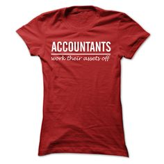 """Accountants work their assets off"" T-shirt If you looking for more colors contact us. We will do our best to satisfy your needs. #accounting #funnyaccountant #accounting #cpa #bookeeper #accountanthumor"