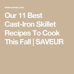 Our 11 Best Cast-Iron Skillet Recipes To Cook This Fall | SAVEUR