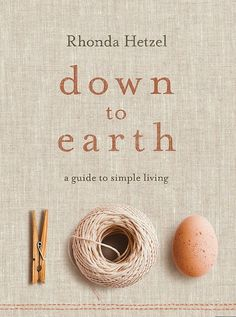 Down to Earth - a Guide to Simple Living - Rhonda Hetzel