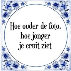 Spreuk Hoe ouder de foto, hoe jonger je eruit ziet Jokes Quotes, Qoutes, Life Quotes, Funny Fails, Funny Jokes, Aperture Photography, Dutch Quotes, Funny Picture Quotes, One Liner