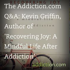 The Addiction.com Q&A: Kevin Griffin, Author of 'Recovering Joy: A Mindful Life After Addiction'