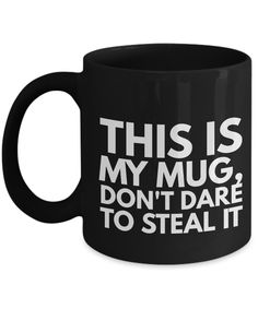 Funny Coffee Mugs-This Is My Mug Don't Dare To Steal-Coffee Mug Funny-Funny Mugs-Mugs Funny-Funny Mugs For Men-Funny Tea Mugs-Coffee Mugs Funny-Sarcasm Mug-Funny Coffee Mugs Sarcasm-Funny Mugs Sarcasm