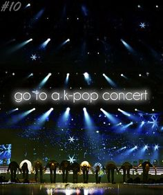 Go to a K-Pop concert.  ~EDIT:  I can cross this off now.  November 8th, 2013.  VIXX Global Showcase in Dallas. -------------