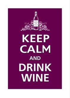 Keep calm and drink wine.