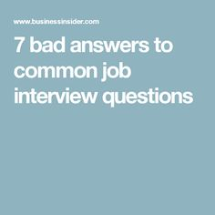 7 bad answers to common job interview questions