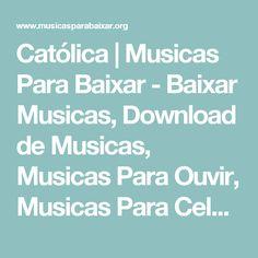 Católica | Musicas Para Baixar - Baixar Musicas, Download de Musicas, Musicas Para Ouvir, Musicas Para Celular, Musicas Mp3, Programa Para Baixar Musica - Parte 3