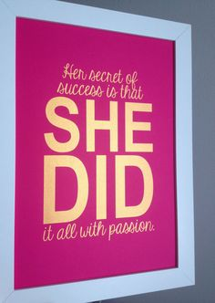 Gold Inspirational quote print Her secret of success is that she did it all with passion. 8x10 on A4