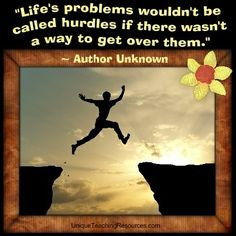 """""""Life's problems wouldn't be called hurdles if there wasn't a way to get over them.""""   ~ Author Unknown   (Download a FREE one page poster for this quote on:  http://pinterest.com/heidiutr/inspirational-motivational-and-success-quotes)"""