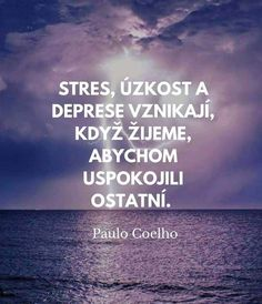 Stres, úzkost a deprese vznikají, když žijeme, abychom uspokojili ostatní. Story Quotes, True Quotes, Words Quotes, Best Quotes, Motivational Quotes, Inspirational Quotes, Sayings, Sad Pictures, Clever Quotes
