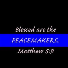 Matthew 5:9 {Peacemakers}