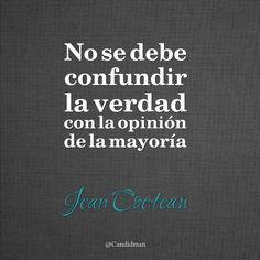 """""""No se debe confundir la #Verdad con la opinión de la mayoría"""". #JeanCocteau #FrasesCelebres @candidman"""