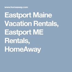 Eastport Maine Vacation Rentals, Eastport ME Rentals, HomeAway