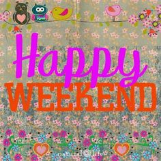♥ Have a Happy Weekend ♥
