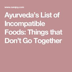 Ayurveda's List of Incompatible Foods: Things that Don't Go Together