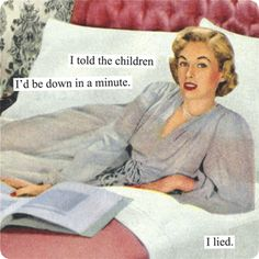 Anne Taintor → I told the children I'd be down in a minute. I lied. Housewife Humor, Retro Housewife, Anne Taintor, Retro Humor, Vintage Humor, Retro Funny, Mommy Humor, Funny Quotes, Funny Memes