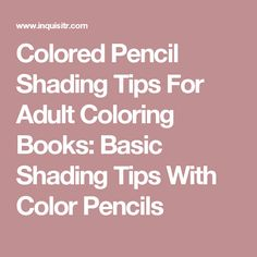 Colored Pencil Shading Tips For Adult Coloring Books: Basic Shading Tips With Color Pencils