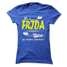 its a FRIDA Thing You Wouldnt Understand ! - T Shirt, H - #tshirt customizada #sweater nails. SATISFACTION GUARANTEED => https://www.sunfrog.com/Names/its-a-FRIDA-Thing-You-Wouldnt-Understand--T-Shirt-Hoodie-Hoodies-YearName-Birthday-32932433-Ladies.html?68278